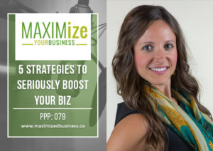 5 Strategies to Seriously Boost Your Biz – PPP: 079