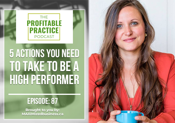 The 5 Actions You Need to Take to be a High Performer [PPP Ep. #87]