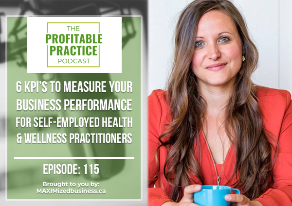 6 KPI's To Measure Your Business Performance For Self-Employed Health & Wellness Practitioners [Ep.#115]