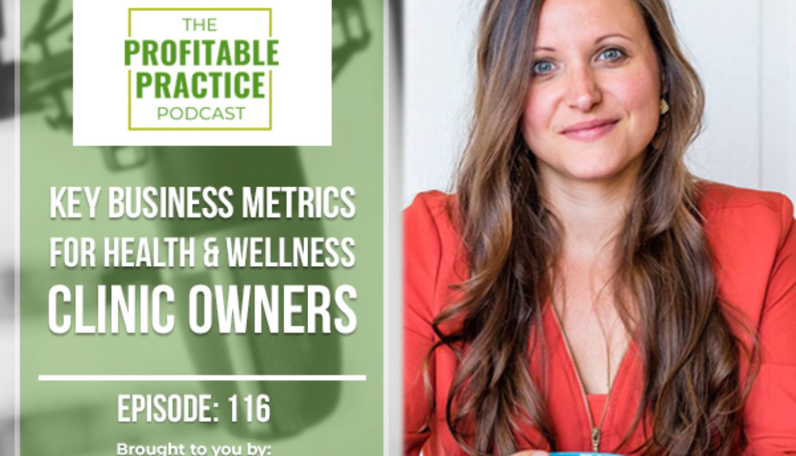 Key Business Metrics For Health & Wellness Clinic Owners [Ep. #116]