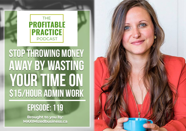 Stop Throwing Money Away By Wasting Your Time on $15/hour Admin Work [Ep. #119]