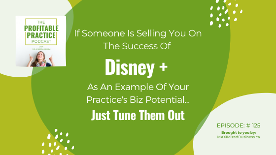 Ep. 125 - Why the success of Disney+ is not a good example of your practice potential