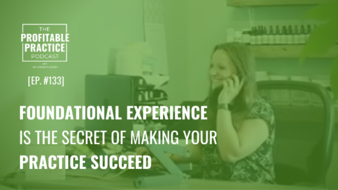 Foundational Experience Is the Secret of Making Your Practice Succeed [Ep. #133]
