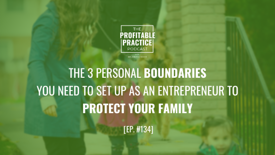 The 3 Personal Boundaries You Need To Set Up As An Entrepreneur To Protect Your Family [Ep. #134]