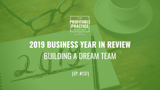 2019 Business Year In Review – Building A Dream Team [Ep. #137]